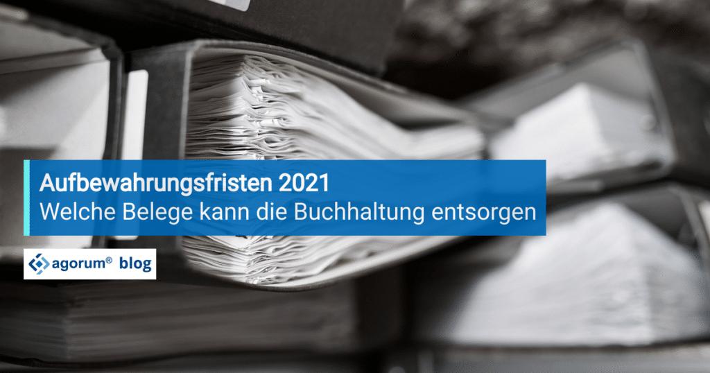 Aufbewahrungsfristen 2021 – Welche Belege entsorgt werden können