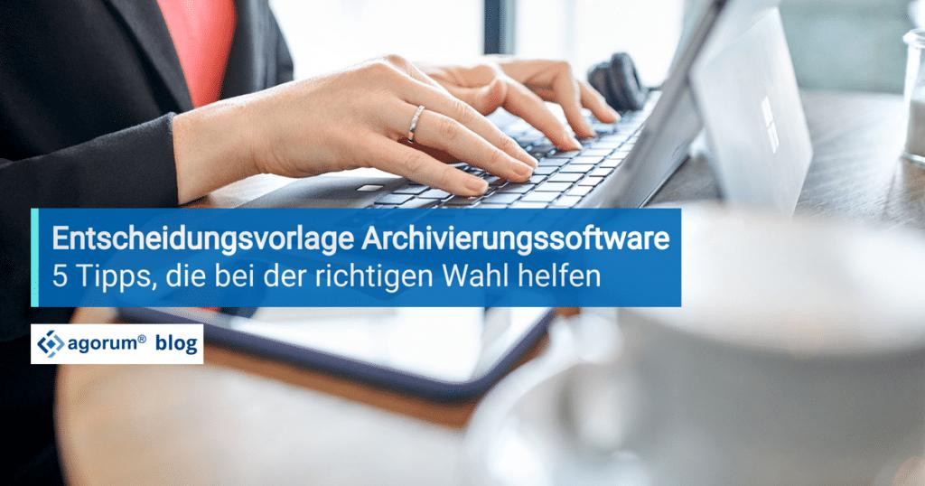 Fünf Tipps, die bei der Wahl der richtigen Archivierungssoftware helfen