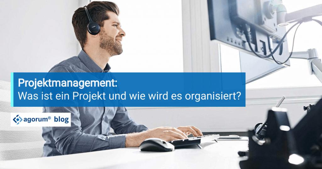 Projektmanagement: Was ist ein Projekt und wie wird es organisiert?