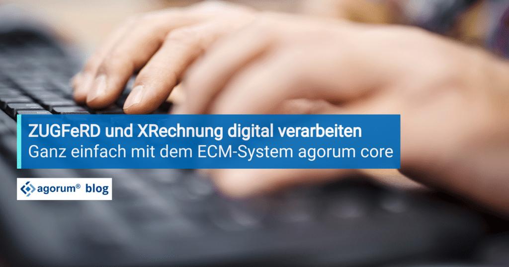 ZUGFeRD und XRechnung: das richtige ECM für elektronische Rechnungen